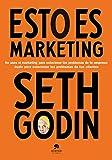 Esto es marketing: No uses el marketing para solucionar los problemas de tu empresa: úsalo para solucionar los problemas de tus clientes (Sin colección)